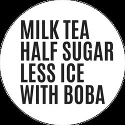 Milk Tea Boba, Half Sugar, Less Ice Sticker