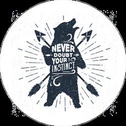 Never Doubt Your Instinct Bear Sticker