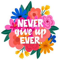 Never Give Up Ever Flower Sticker