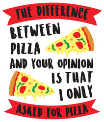 Pizza And Your Opinion Sticker