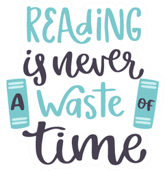 Reading Is Never A Waste Of Time Text Sticker
