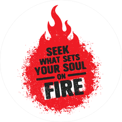 Seek What Sets Your Soul On Fire Sticker