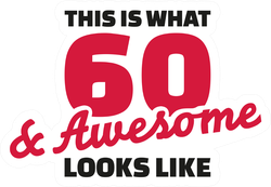 Sixty And Awesome - 60th Birthday Sticker