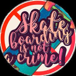 Skateboarding Is Not A Crime Poster Sticker