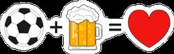 Soccer Plus Beer Equals Love Sticker