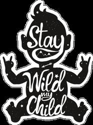 Stay Wild my Child Sticker