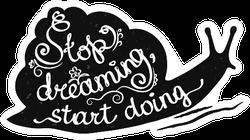 Stop Dreaming Start Doing Snail Sticker