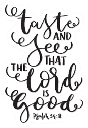 Taste And See The Lord Is Good Bible Sticker