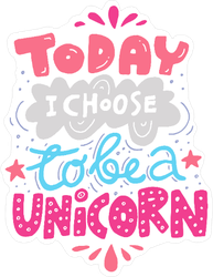 Today I Choose To Be A Unicorn Sticker