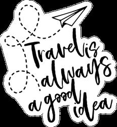 Travel Is Always A Good Idea - Airplane Sticker