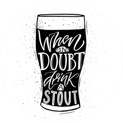 When In Doubt, Drink A Stout Beer Sticker