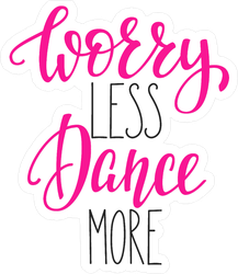 Worry Less Dance More Sticker