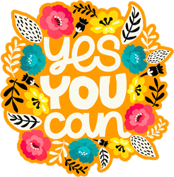 Yes You Can Flowers Sticker