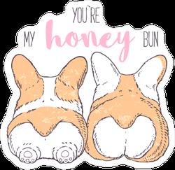 You Are My Honey Bun Corgi Butt Sticker