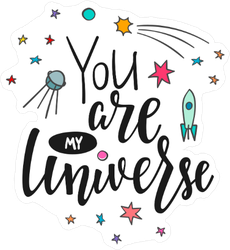 You Are My Universe Space Sticker