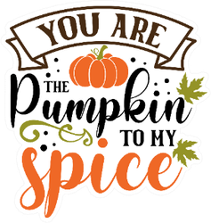 You Are The Pumpkin To My Spice Thanksgiving Sticker