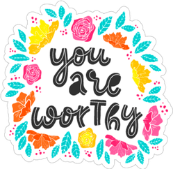 """""""You Are Worthy"""" Self Care Sticker"""