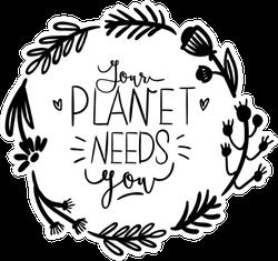 Your Planet Needs You Monochrome Sticker