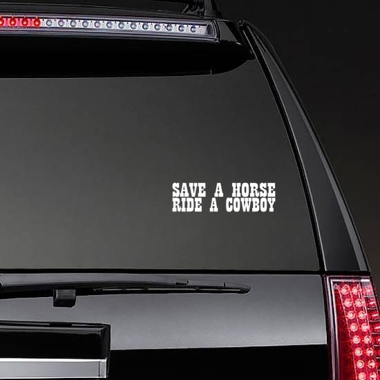 Save A Horse Ride A Cowboy Sticker on a Rear Car Window example