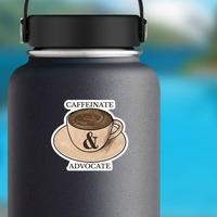 Caffeinate and Advocate Sticker on a Water Bottle example