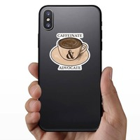 Caffeinate and Advocate Sticker on a Phone example