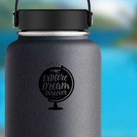 Explore Dream Discover Globe Sticker on a Water Bottle example