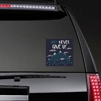 Just Never Give Up Square Sticker on a Rear Car Window example