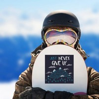 Just Never Give Up Square Sticker on a Snowboard example