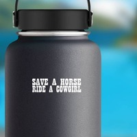 Save A Horse Ride A Cowgirl Sticker on a Water Bottle example
