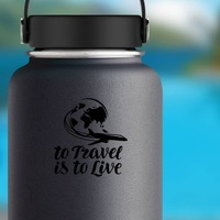 To Travel Is To Live Sticker on a Water Bottle example