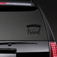 When In Doubt Travel Banner Sticker on a Rear Car Window example