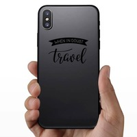 When In Doubt Travel Banner Sticker on a Phone example