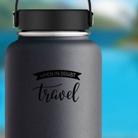 When In Doubt Travel Banner Sticker on a Water Bottle example