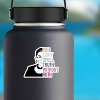 You Cant Spell Truth Without Ruth RBG Sticker on a Water Bottle example