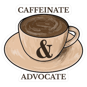 Caffeinate and Advocate Sticker