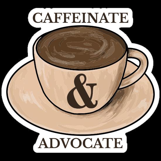 Caffeinate and Advocate Sticker