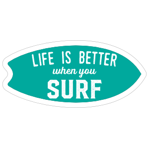Life is Better When You Surf Surfing Sticker