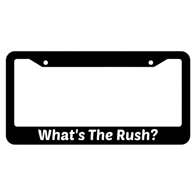 What's The Rush? License Plate Frame