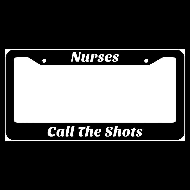Nurses Call The Shots License Plate Frame