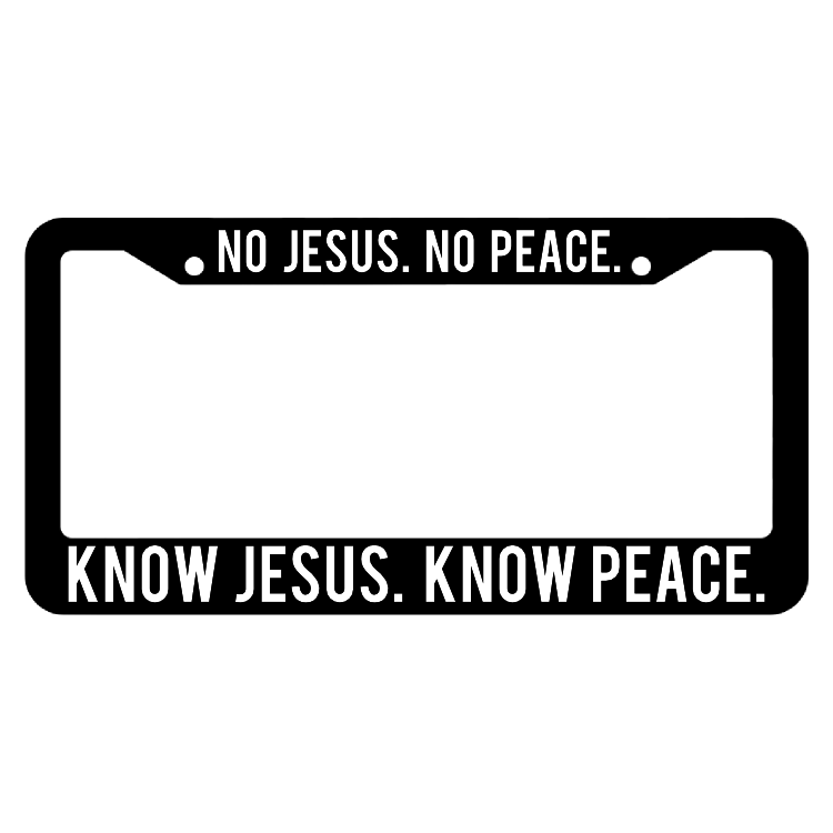 No Jesus No Peace Know Jesus Know Peace License Plate Frame