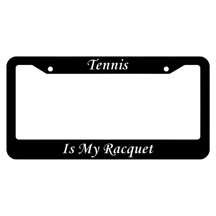 Tennis Is My Racquet License Plate Frame
