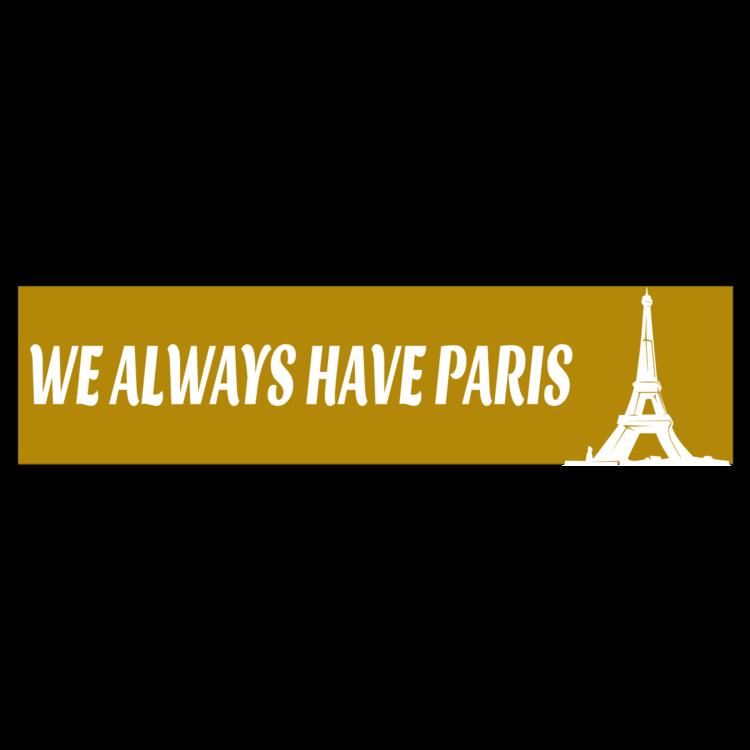 We Always Have Paris Customizable Bumper Sticker