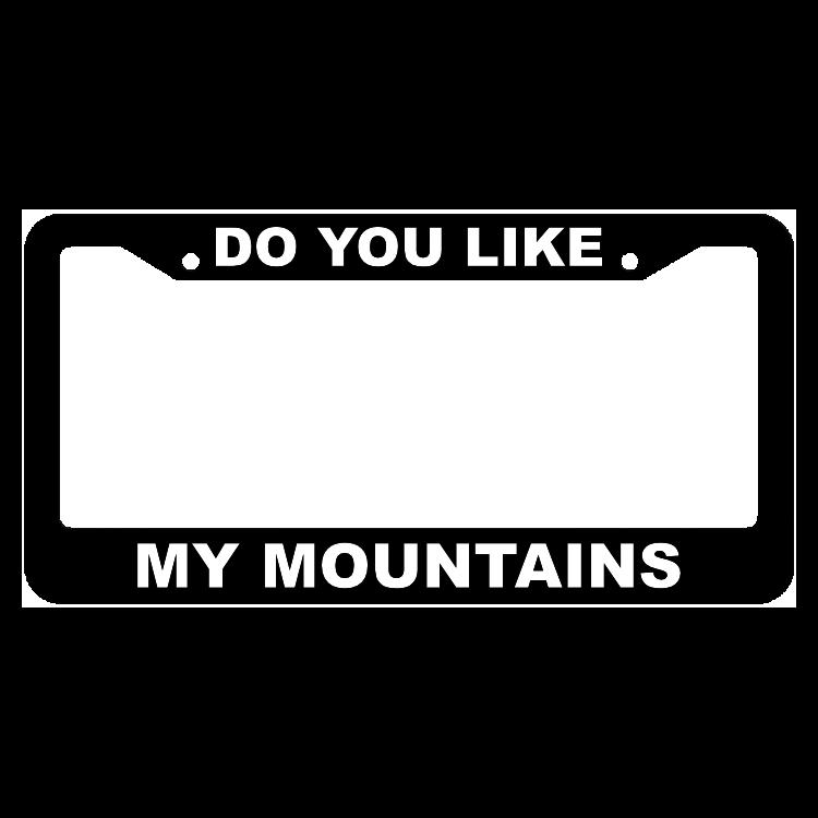 Do you like my mountains License Plate Frame