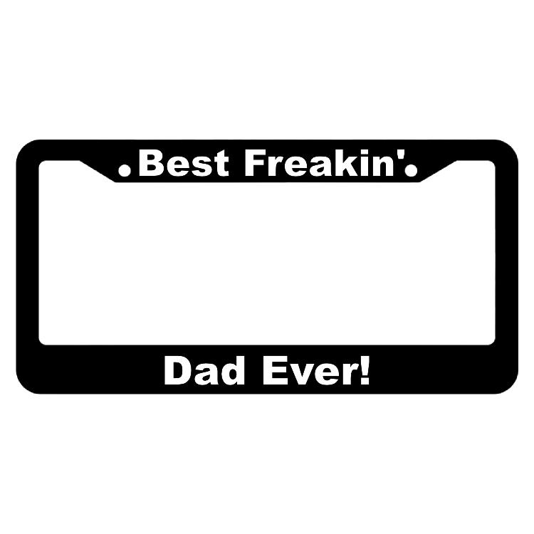 Best Freakin' Dad Ever! License Plate Frame