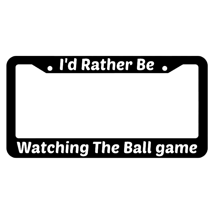 I'd Rather Be Watching The Ball Game License Plate Frame