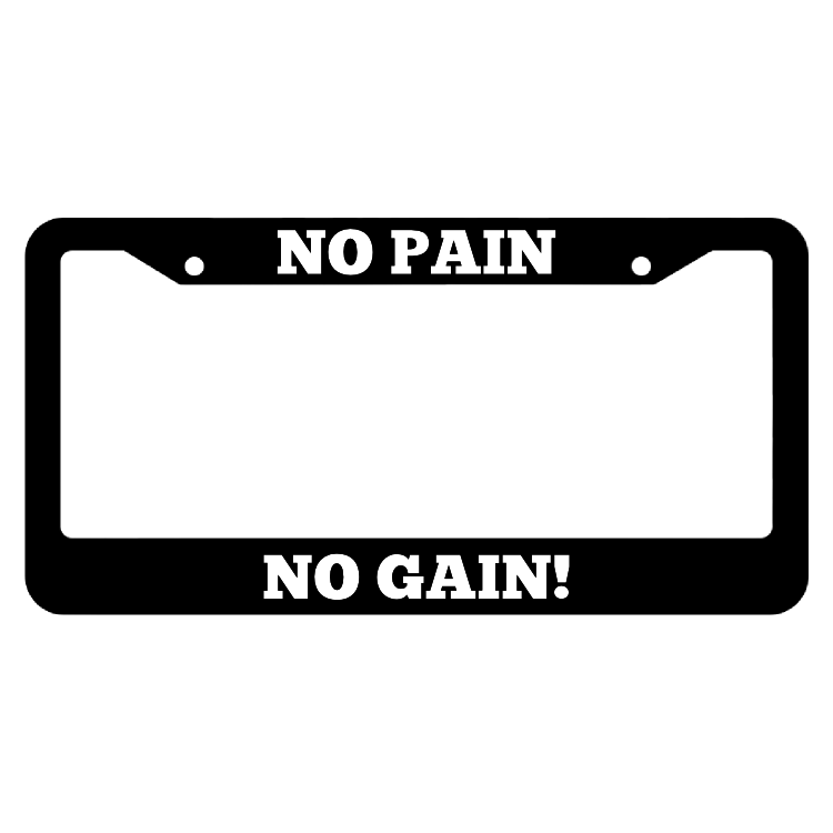 No Pain No Gain License Plate Frame