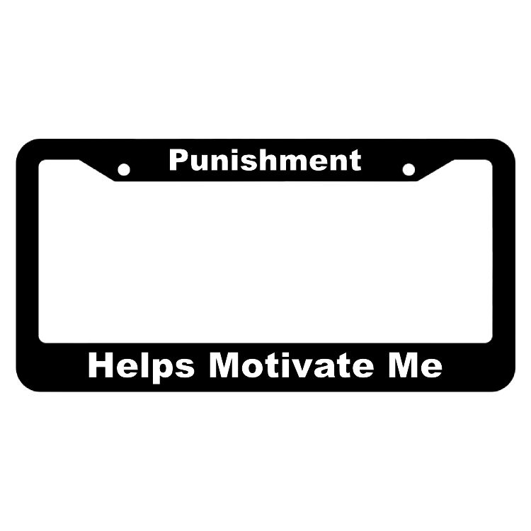 Punishment, Helps Motivate Me License Plate Frame