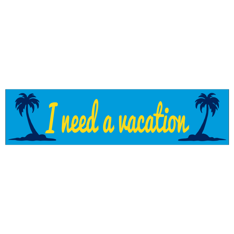 I Need A Vacation Customizable Bumper Sticker