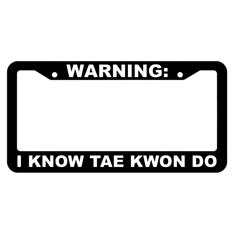 Warning, I know Tae Kwon Do License Plate Frame