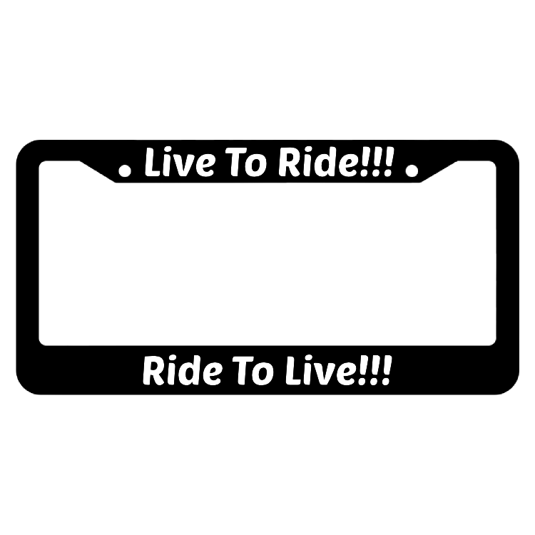 Live To Ride!!! Ride To Live!!! License Plate Frame